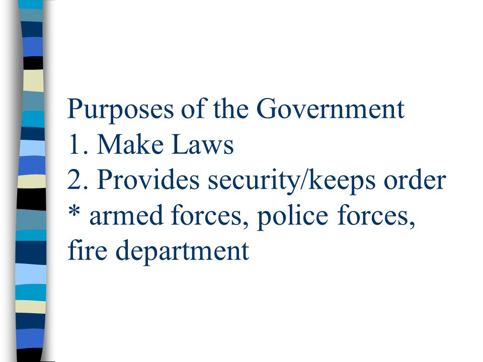 Purposes of the Government 1. Make Laws 2
