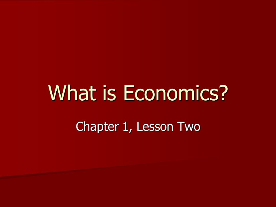What is Economics Chapter 1, Lesson Two