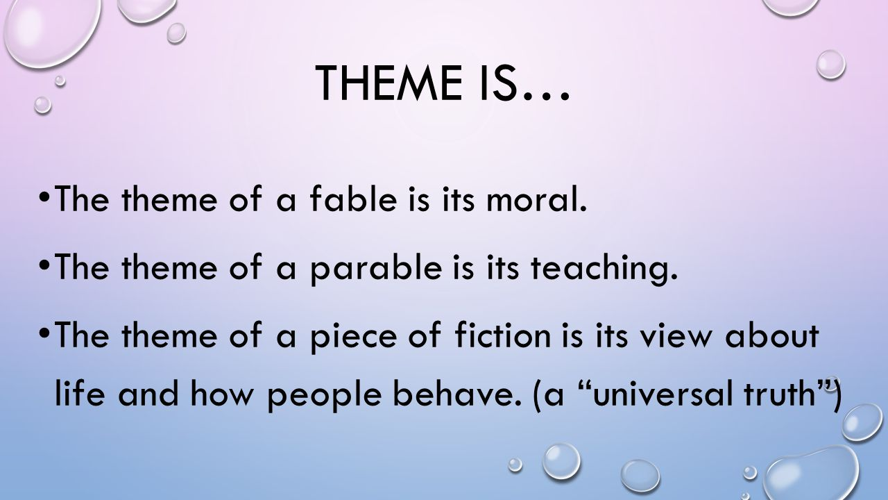 Theme is… The theme of a fable is its moral.