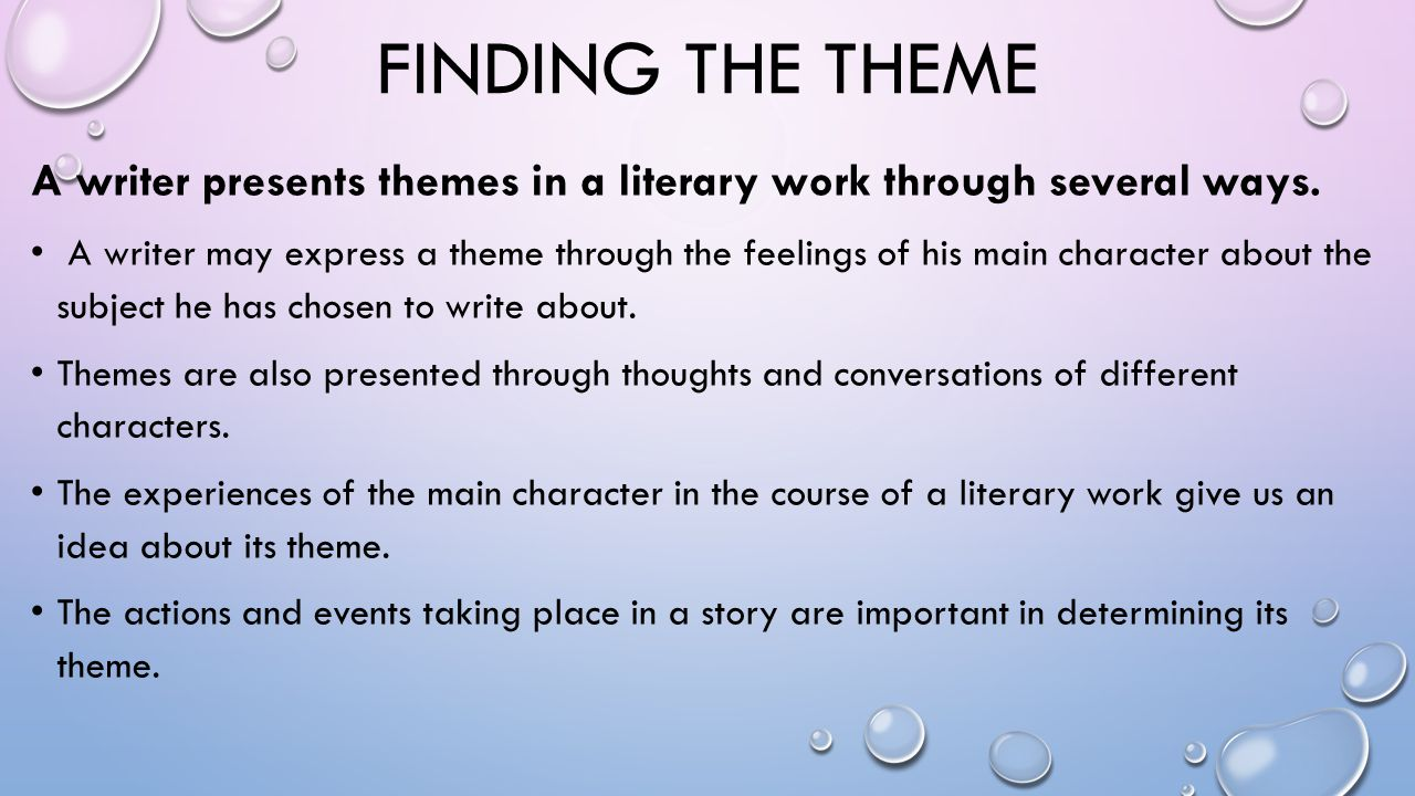 Finding the theme A writer presents themes in a literary work through several ways.