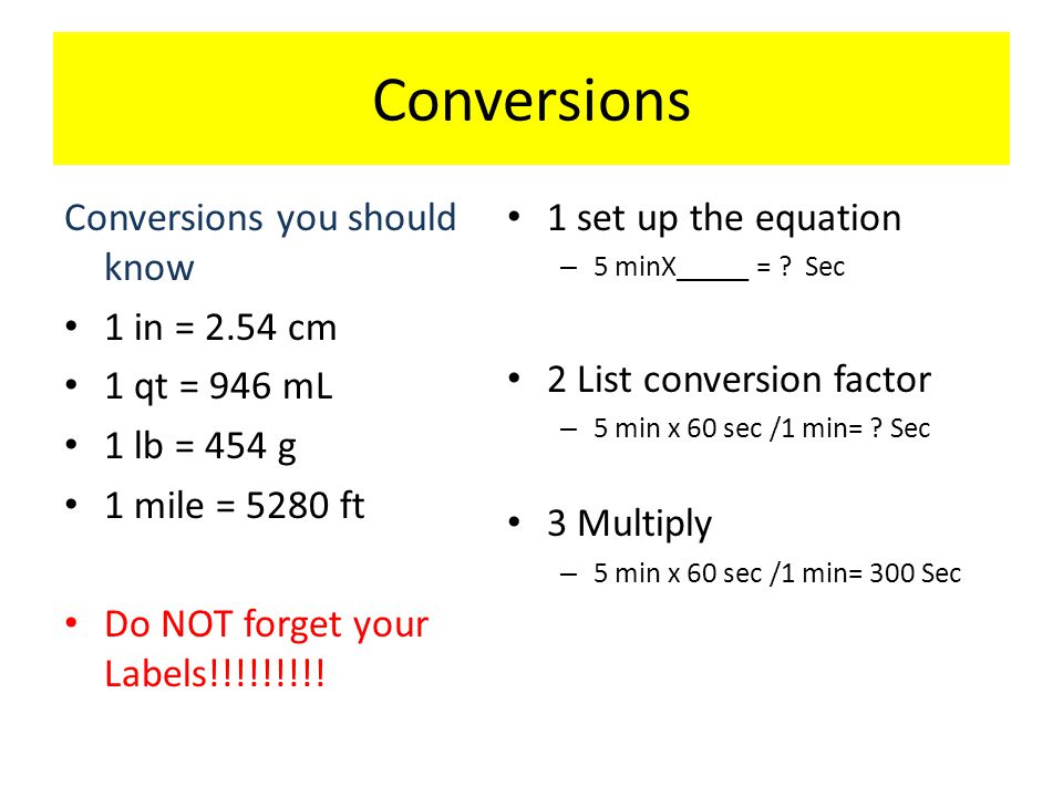 Conversions Conversions you should know 1 in = 2.54 cm 1 qt = 946 mL