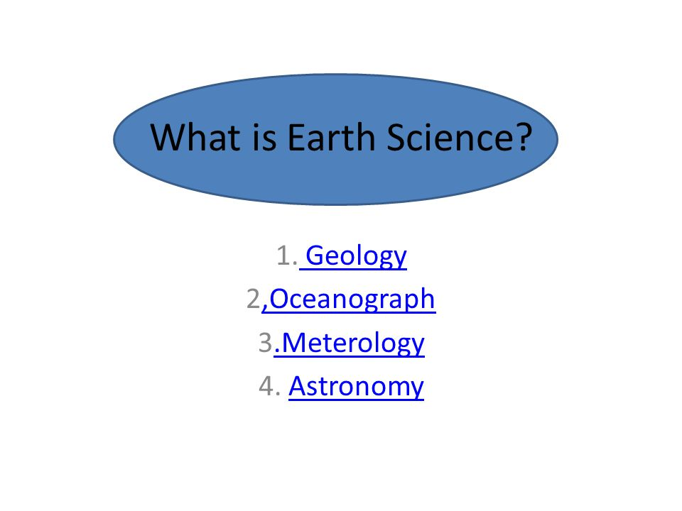 1. Geology 2,Oceanograph 3.Meterology 4. Astronomy