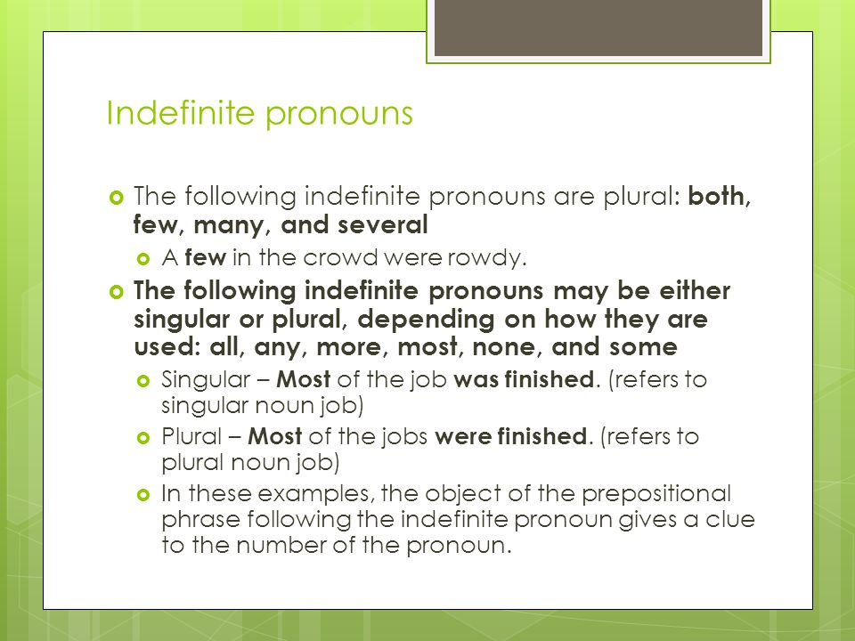 Indefinite pronouns The following indefinite pronouns are plural: both, few, many, and several. A few in the crowd were rowdy.