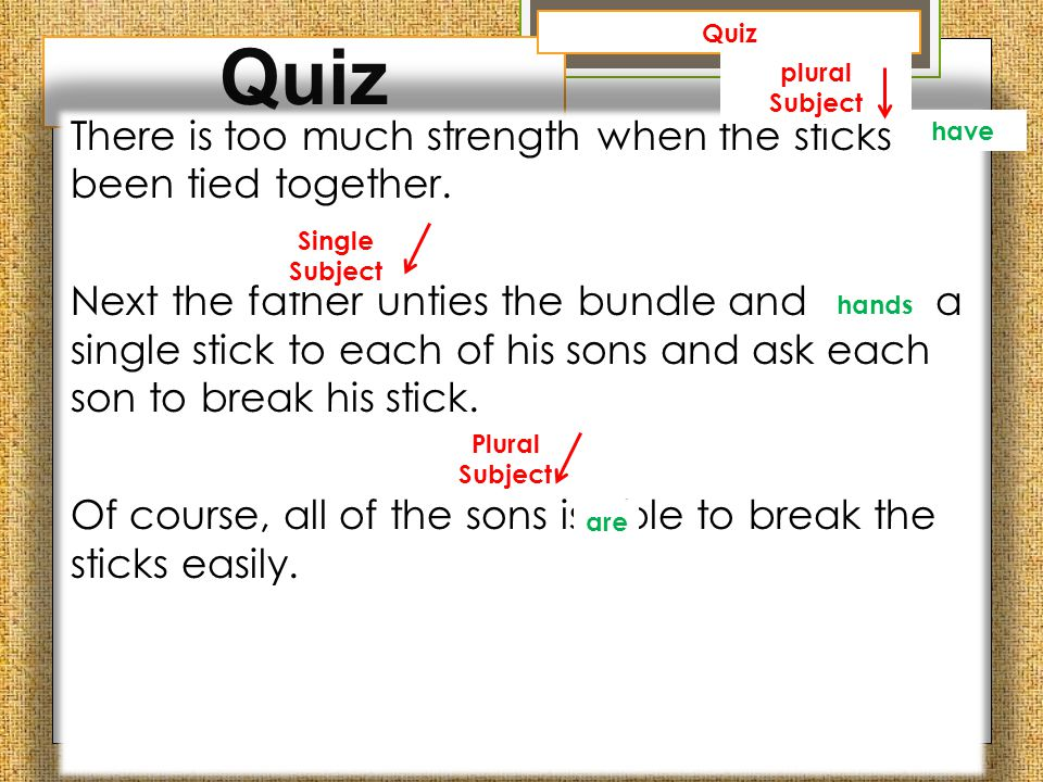 Quiz Quiz. plural Subject. There is too much strength when the sticks has been tied together.
