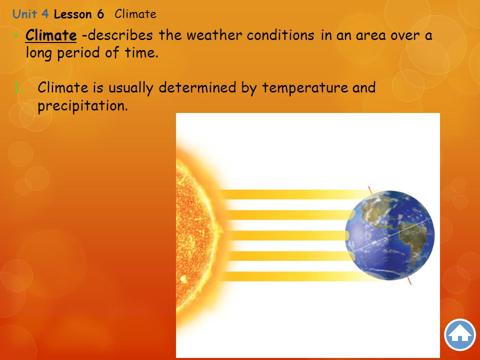 Climate is usually determined by temperature and precipitation.