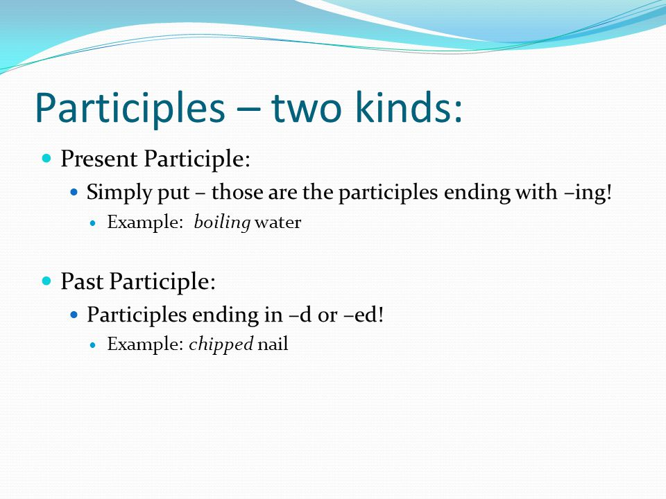 Participles – two kinds: