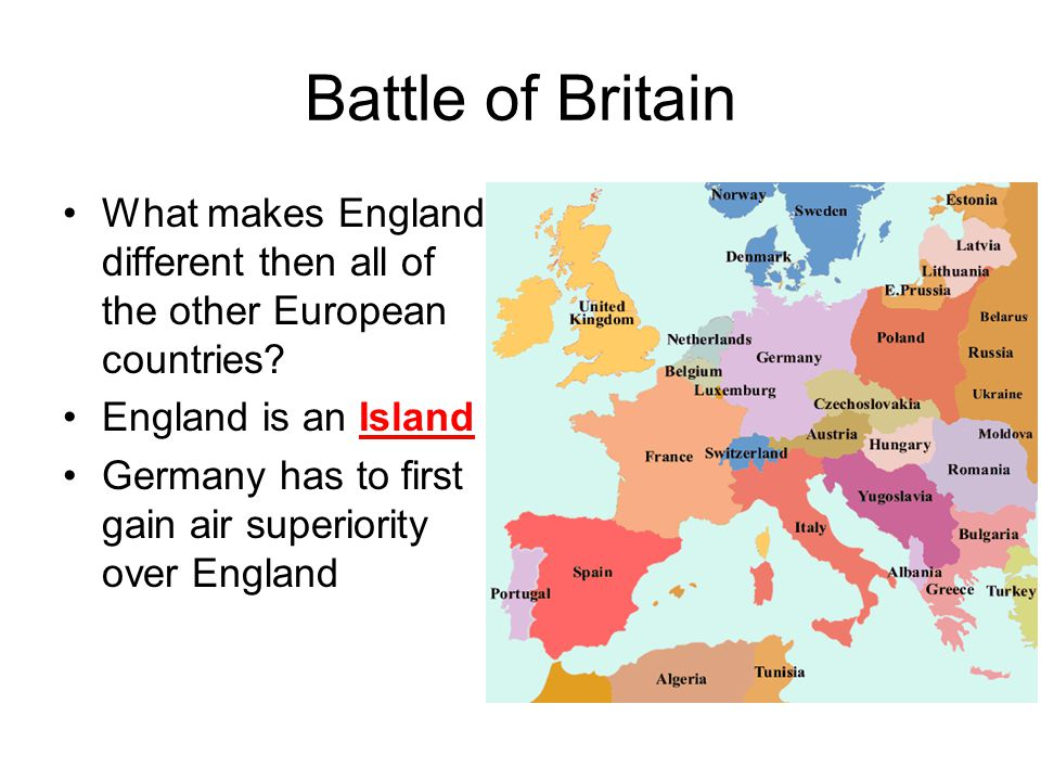 Battle of Britain What makes England different then all of the other European countries England is an Island.