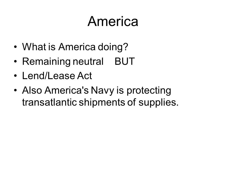 America What is America doing Remaining neutral BUT Lend/Lease Act