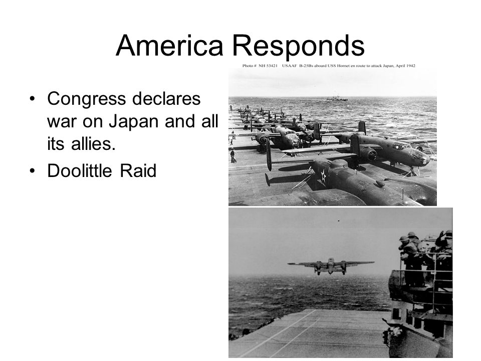 America Responds Congress declares war on Japan and all its allies.