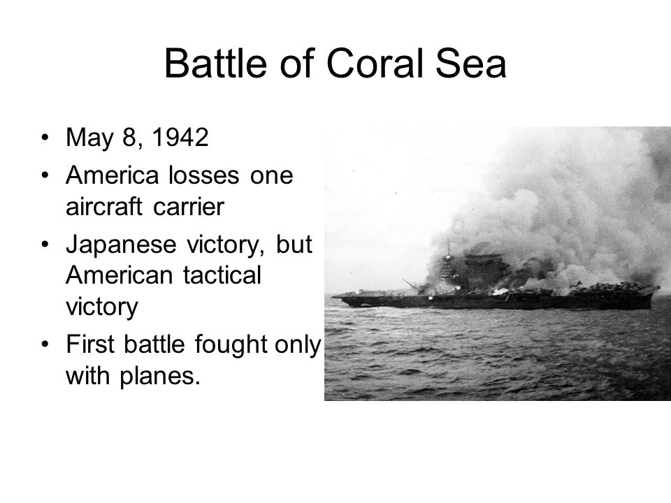 Battle of Coral Sea May 8, 1942 America losses one aircraft carrier
