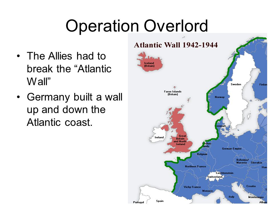 Operation Overlord The Allies had to break the Atlantic Wall