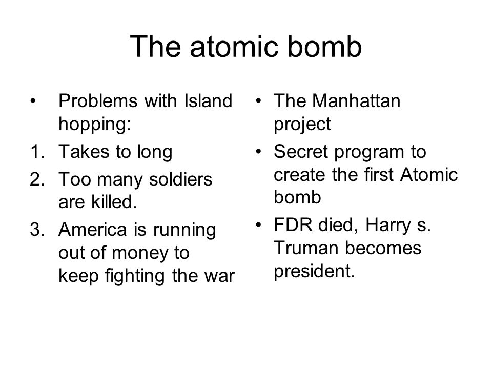 The atomic bomb Problems with Island hopping: Takes to long