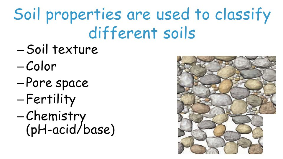 Soil properties are used to classify different soils