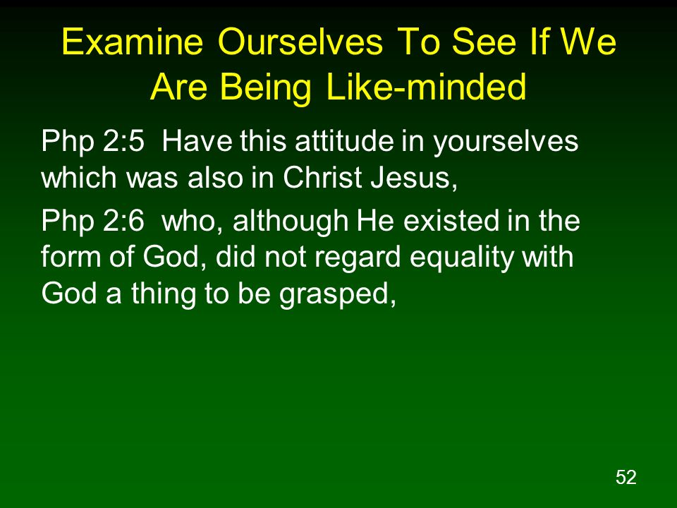 Examine Ourselves To See If We Are Being Like-minded