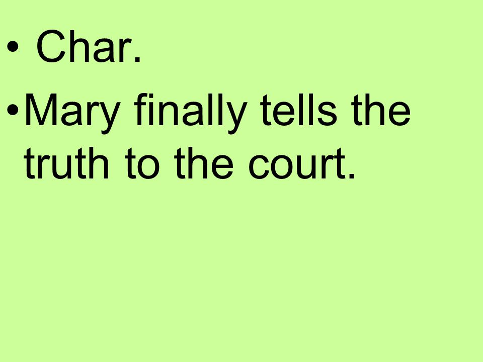 Char. Mary finally tells the truth to the court.