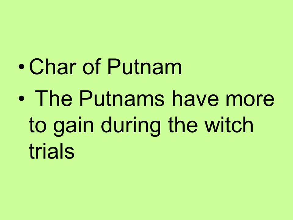 Char of Putnam The Putnams have more to gain during the witch trials