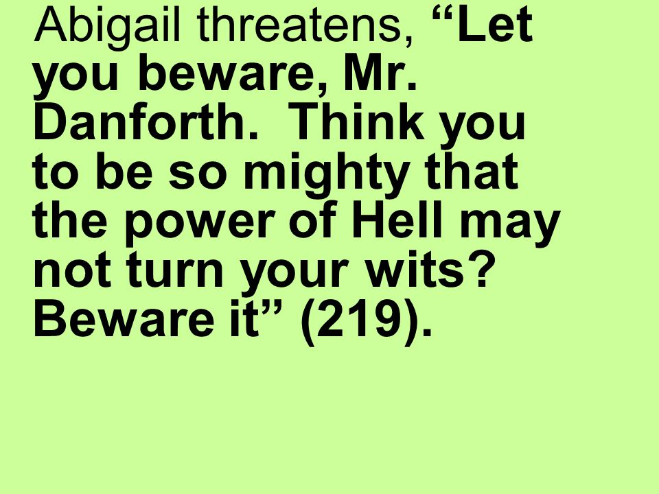 Abigail threatens, Let you beware, Mr. Danforth