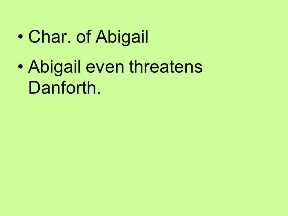 Char. of Abigail Abigail even threatens Danforth.