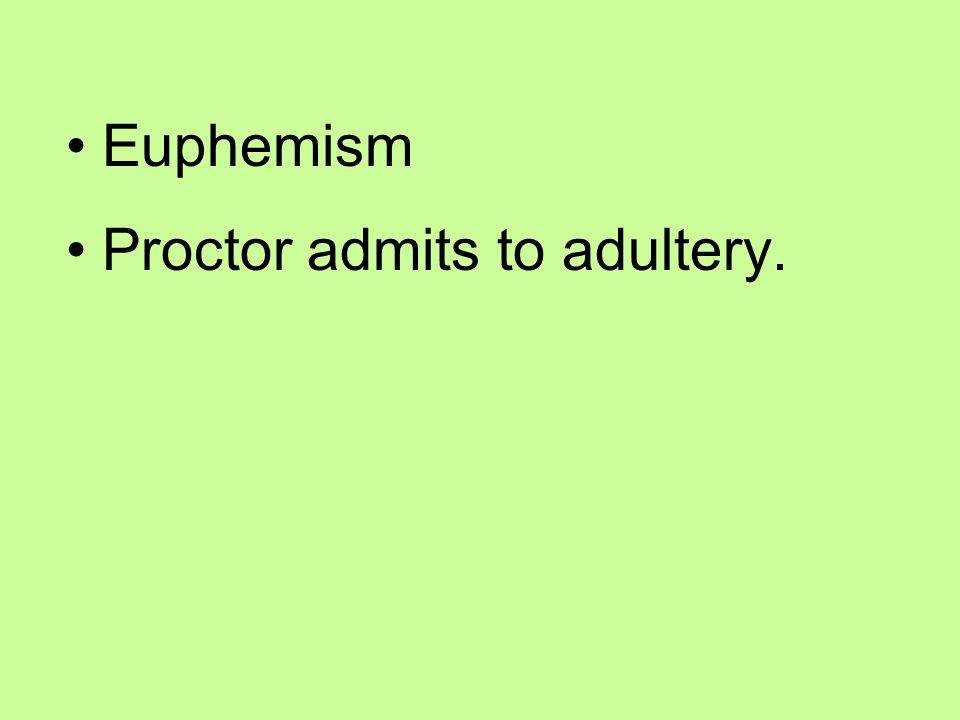 Euphemism Proctor admits to adultery.