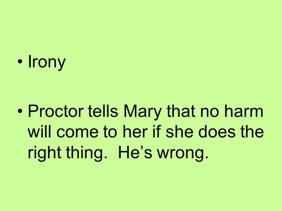 Irony Proctor tells Mary that no harm will come to her if she does the right thing. He's wrong.