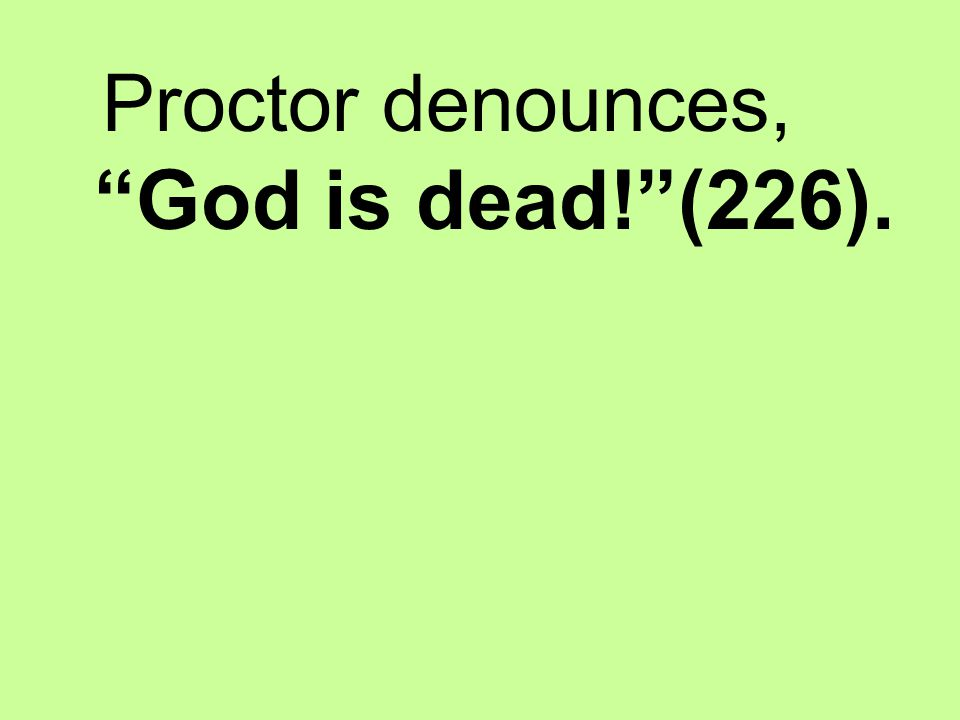 Proctor denounces, God is dead! (226).