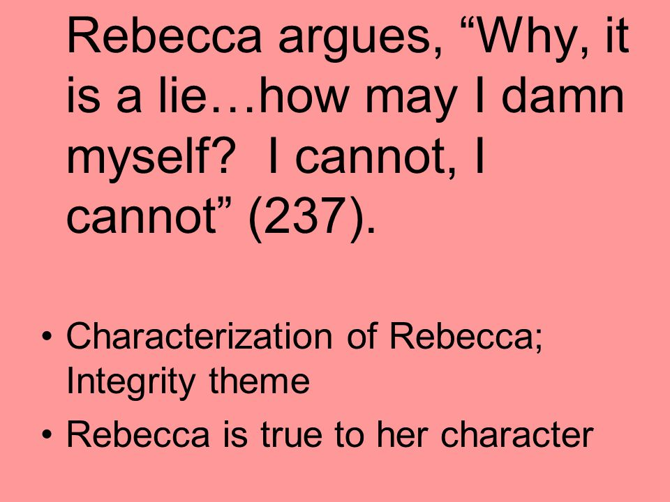 Rebecca argues, Why, it is a lie…how may I damn myself