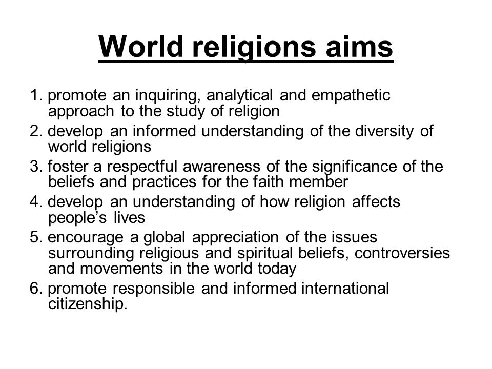 World religions aims 1. promote an inquiring, analytical and empathetic approach to the study of religion.