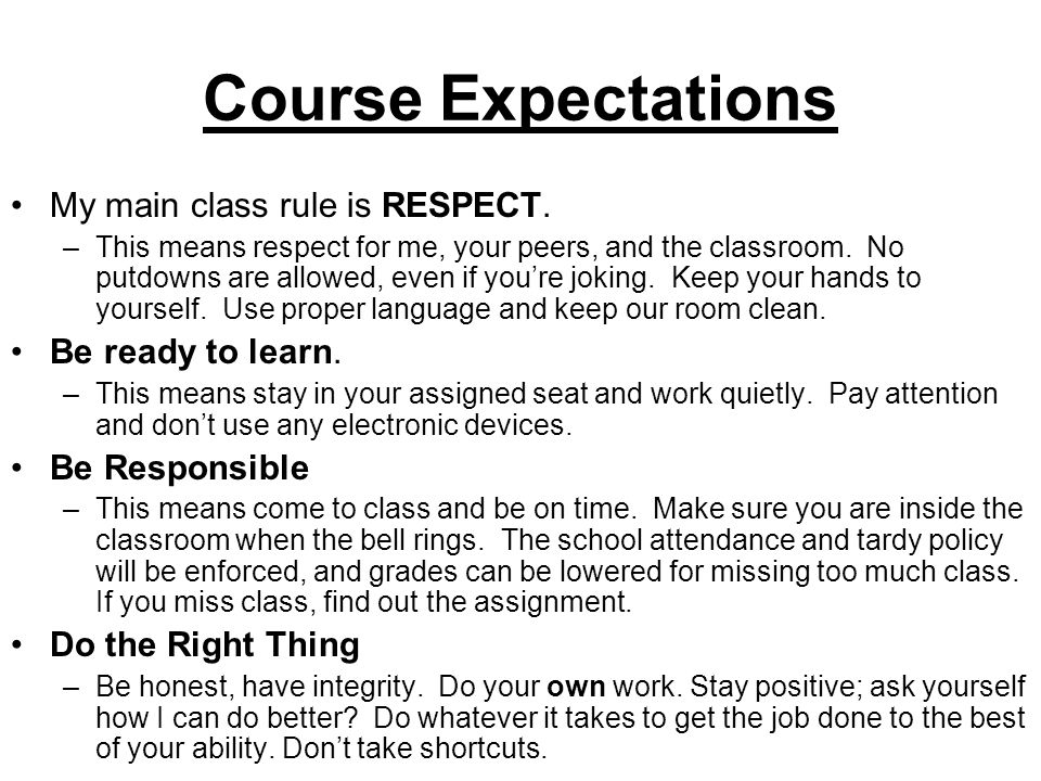 Course Expectations My main class rule is RESPECT. Be ready to learn.