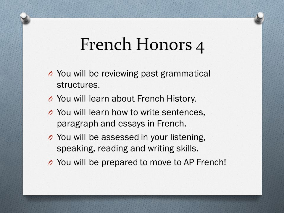 French Honors 4 You will be reviewing past grammatical structures.