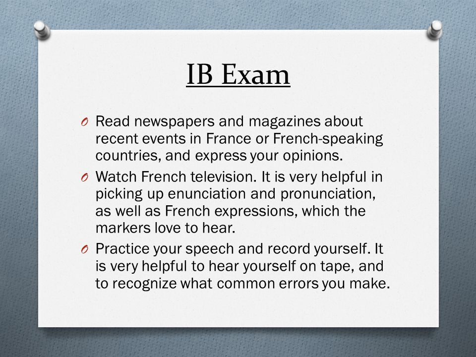IB Exam Read newspapers and magazines about recent events in France or French-speaking countries, and express your opinions.