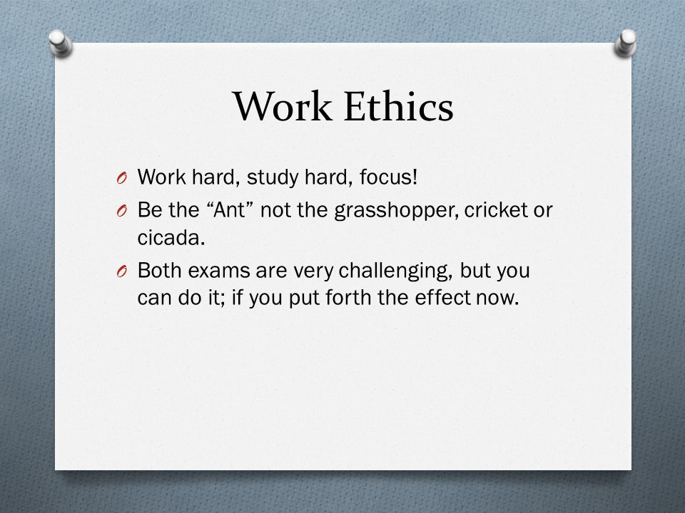 Work Ethics Work hard, study hard, focus!