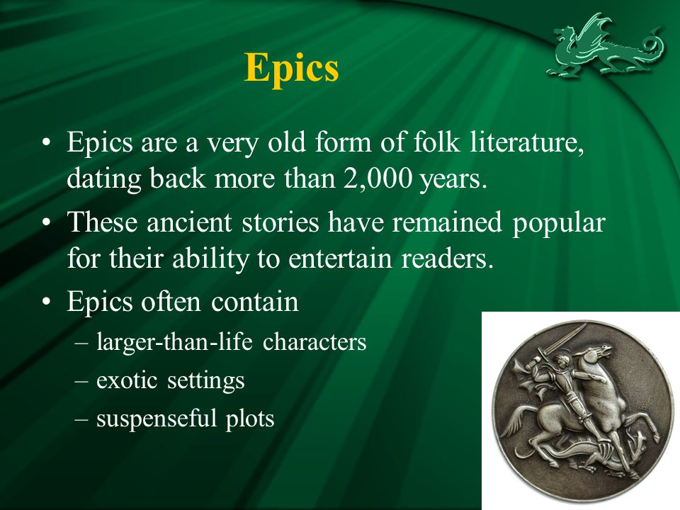 Epics Epics are a very old form of folk literature, dating back more than 2,000 years.
