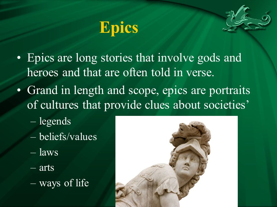 Epics Epics are long stories that involve gods and heroes and that are often told in verse.