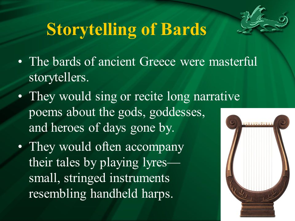 Storytelling of Bards The bards of ancient Greece were masterful storytellers.