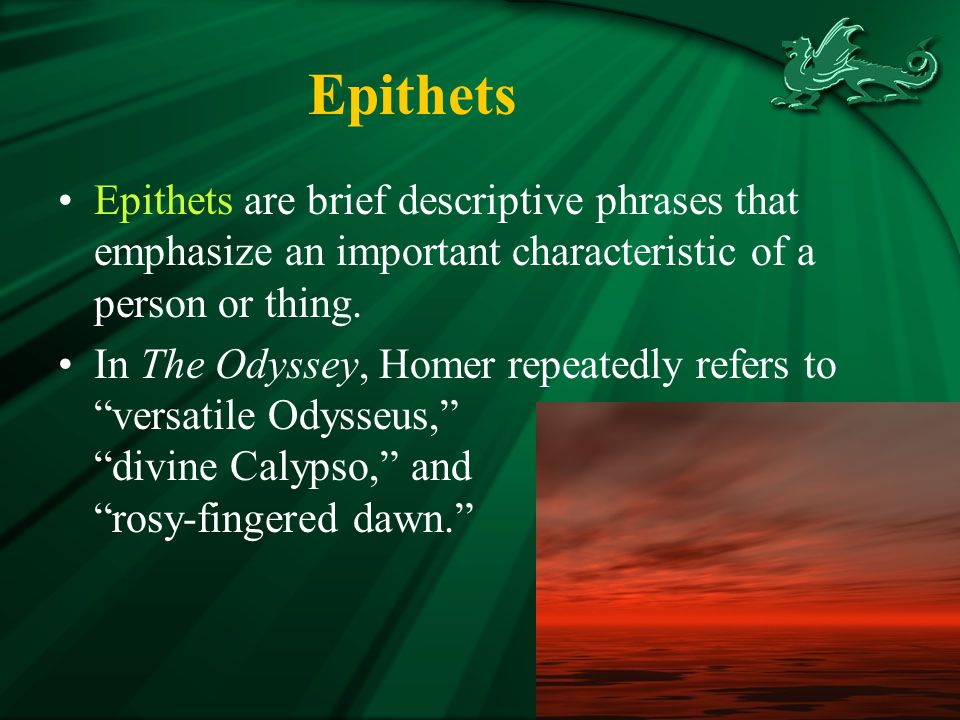Epithets Epithets are brief descriptive phrases that emphasize an important characteristic of a person or thing.