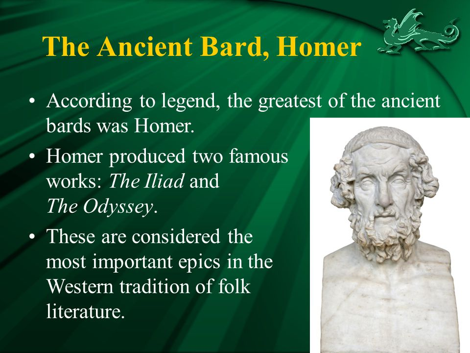 The Ancient Bard, Homer According to legend, the greatest of the ancient bards was Homer.