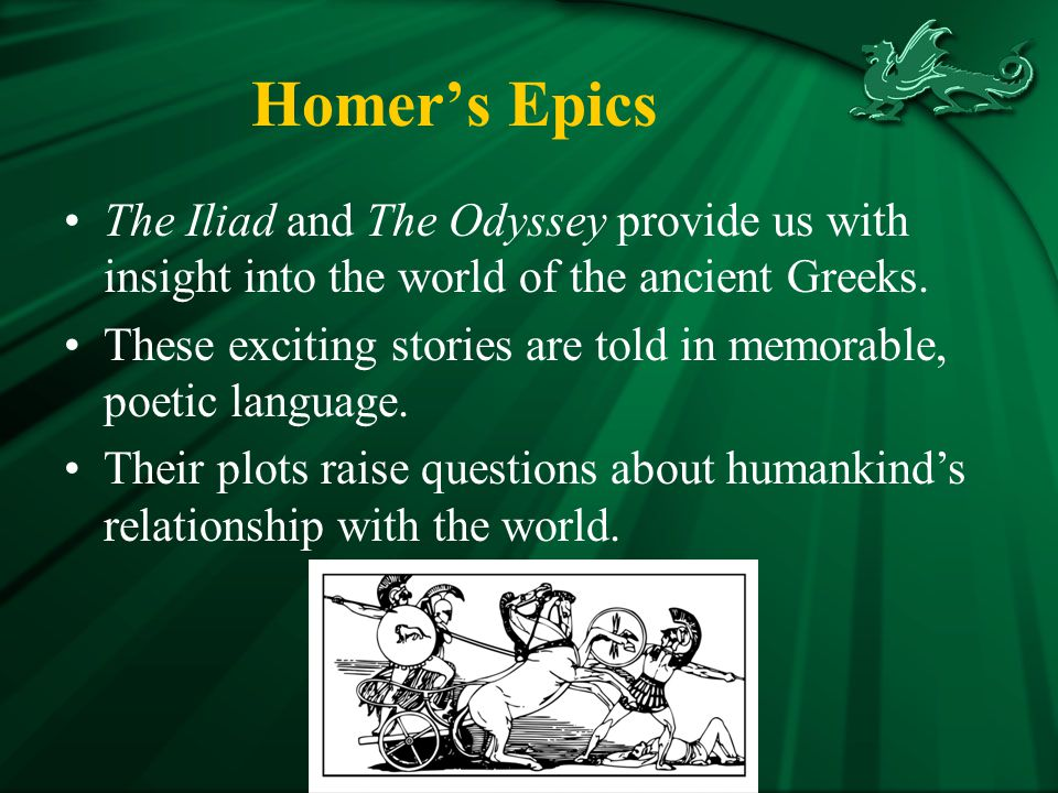 Homer's Epics The Iliad and The Odyssey provide us with insight into the world of the ancient Greeks.