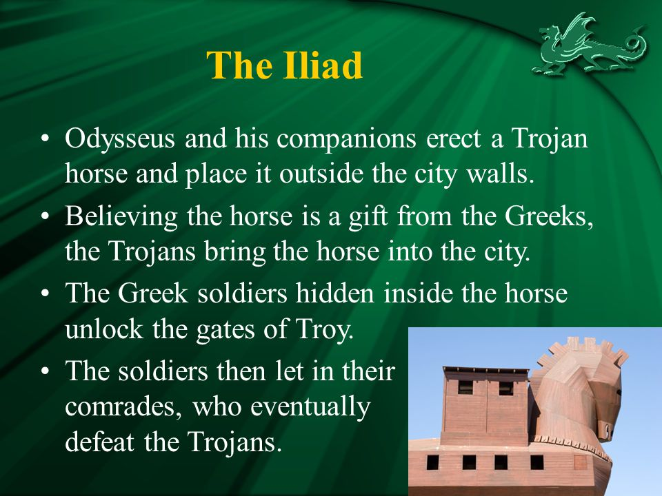 The Iliad Odysseus and his companions erect a Trojan horse and place it outside the city walls.