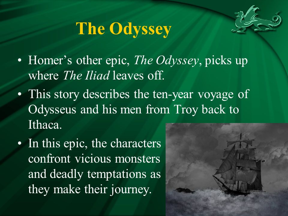 The Odyssey Homer's other epic, The Odyssey, picks up where The Iliad leaves off.