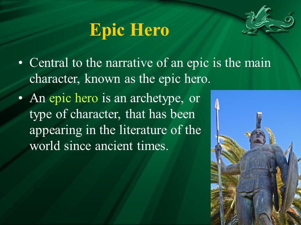 Epic Hero Central to the narrative of an epic is the main character, known as the epic hero.