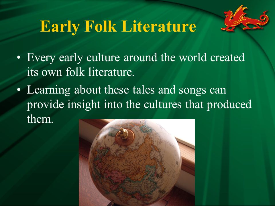 Early Folk Literature Every early culture around the world created its own folk literature.