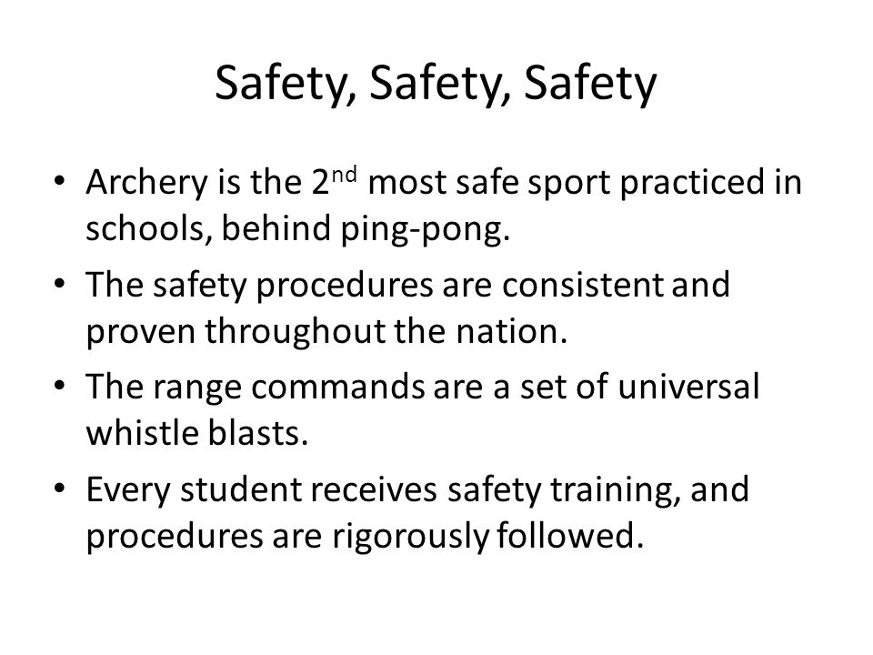 Safety, Safety, Safety Archery is the 2nd most safe sport practiced in schools, behind ping-pong.