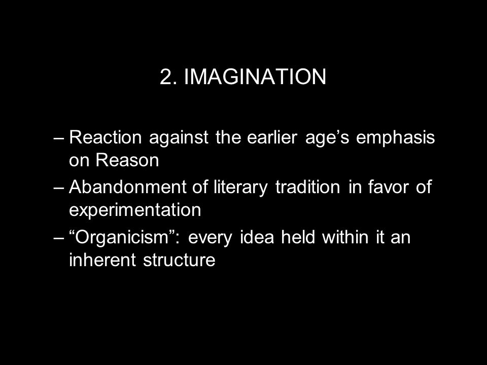 2. IMAGINATION Reaction against the earlier age's emphasis on Reason