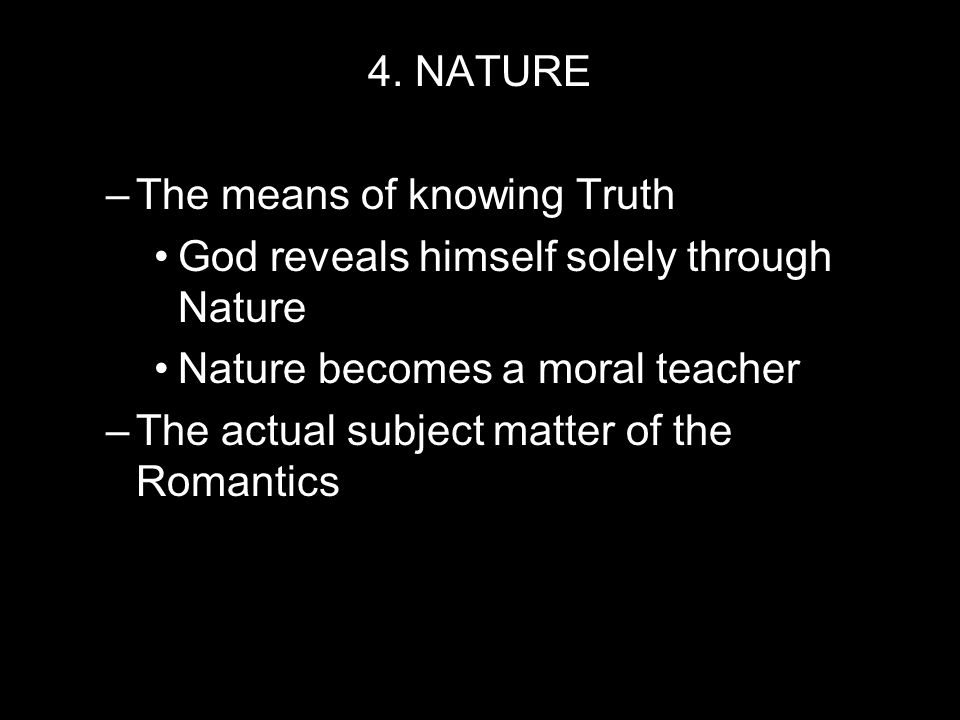 4. NATURE The means of knowing Truth. God reveals himself solely through Nature. Nature becomes a moral teacher.