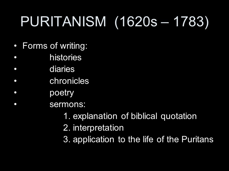 PURITANISM (1620s – 1783) Forms of writing: histories diaries