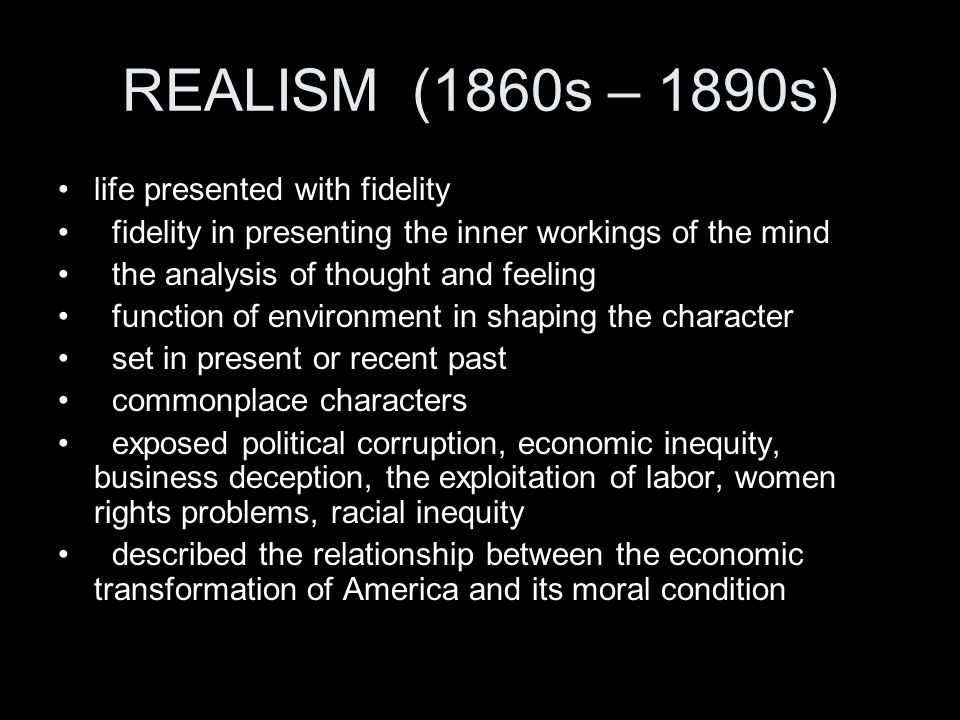 REALISM (1860s – 1890s) life presented with fidelity