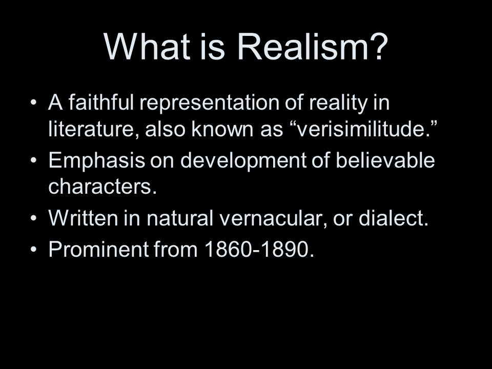 What is Realism A faithful representation of reality in literature, also known as verisimilitude.