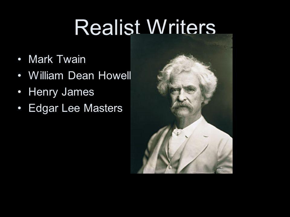 Realist Writers Mark Twain William Dean Howells Henry James