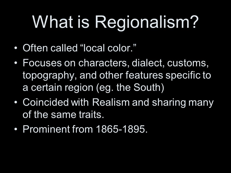 What is Regionalism Often called local color.