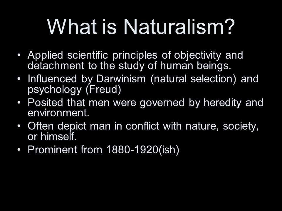 What is Naturalism Applied scientific principles of objectivity and detachment to the study of human beings.